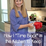 "How I ""Time Block"" in the Kitchen to Keep Up With My Hungry Family!"